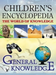 CHILDREN'S ENCYCLOPEDIA - GENERAL KNOWLEDGE ebook by EDITORIAL BOARD