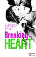 Breaking My Heart eBook par Alfreda Enwy
