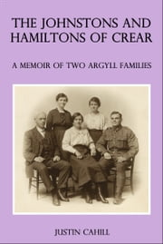 The Johnston and Hamilton Families of Crear: A Memoir of Two Argyll Families ebook by Justin Cahill