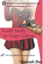 Youth Sanity In Crazy Culture ebook by Santosh Jha