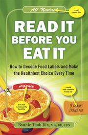 Read It Before You Eat It - How to Decode Food Labels and Make the Healthiest Choice Every Time ebook by Bonnie Taub-Dix