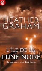 L'île de la lune noire ebook by Heather Graham
