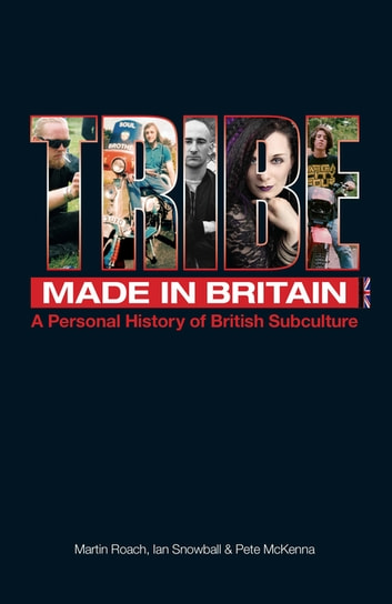 Tribe - A Personal History of British Subculture ebook by Martin Roach, Ian Snowball & Pete McKenna