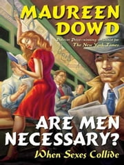 Are Men Necessary? - When Sexes Collide ebook by Maureen Dowd