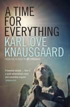 A Time for Everything ebook by Karl Ove Knausgaard