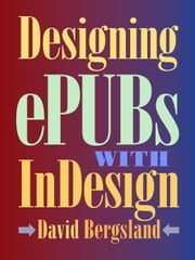 Designing ePUBs With InDesign ebook by David Bergsland