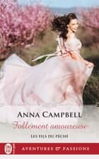 Les fils du péché (Tome 3) - Follement amoureuse ebook by Anna Campbell, Agathe Nabet