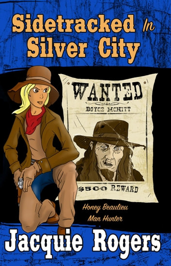 Sidetracked in Silver City - Honey Beaulieu - Man Hunter, #2 ebook by Jacquie Rogers