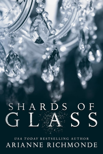 Shards of Glass - The Glass Trilogy, #1 ebook by Arianne Richmonde