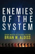 Enemies of the System ebook by Brian W. Aldiss