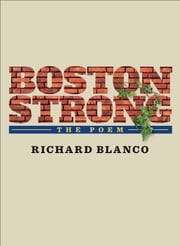 Boston Strong - The Poem to benefit The One Fund Boston ekitaplar by Richard Blanco