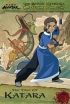 The Earth Kingdom Chronicles: The Tale of Katara (Avatar: The Last Airbender) ebook by Nickelodeon Publishing
