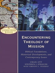 Encountering Theology of Mission (Encountering Mission) - Biblical Foundations, Historical Developments, and Contemporary Issues ebook by Craig Ott,A. Moreau,Stephen J. Strauss,Timothy C. Tennent