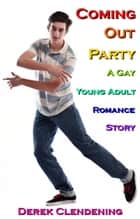Coming Out Party: A Gay Young Adult Romance ebook by Derek Clendening