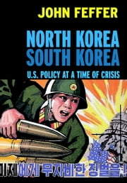 North Korea/South Korea - U.S. Policy at a Time of Crisis ebook by John Feffer