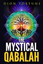 The Mystical Qabalah ebook by Dion Fortune