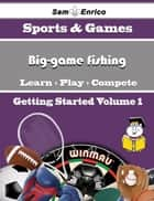 A Beginners Guide to Big-game fishing (Volume 1) ebook by Mikaela Whaley