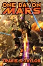 One Day on Mars ebook by Travis S. Taylor
