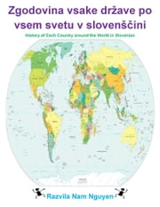 Zgodovina vsake države po vsem svetu v slovenščini - History of Each Country around the World in Slovenian ebook by Nam Nguyen