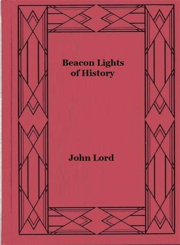 Beacon Lights of History, Volume 01 - The Old Pagan Civilizations ebook by John Lord