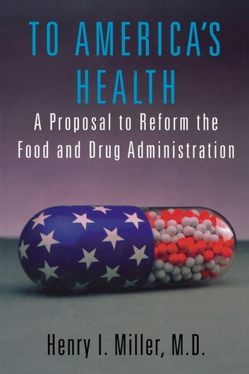 To America's Health - A Proposal to Reform the Food and Drug Administration ebook by Henry I. Miller, MD
