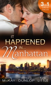It Happened in Manhattan: Affair with the Rebel Heiress / The Billionaire's Bidding / Tall, Dark & Cranky (Mills & Boon M&B) ebook by Emily McKay,Barbara Dunlop,Kate Little