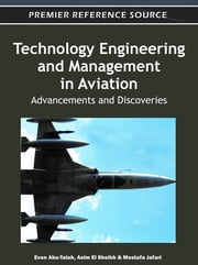 Technology Engineering and Management in Aviation - Advancements and Discoveries ebook by Evon Abu-Taieh,Asim El Sheikh,Mostafa Jafari
