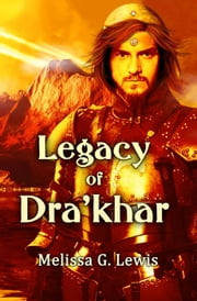 Legacy of Dra'khar - Legends of Sapphirus Series, #2 ebook by Melissa G. Lewis