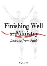 Finishing Well in Ministry - Lessons from Paul eBook by Ong Hwai Teik