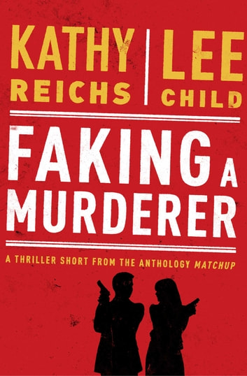 Faking a Murderer ebook by Kathy Reichs,Lee Child