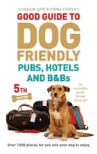Good Guide to Dog Friendly Pubs, Hotels and B&Bs - 5th Edition ebook by Alisdair Aird, Fiona Stapley