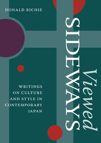 Viewed Sideways - Writings on Culture and Style in Contemporary Japan ebook by Donald Richie