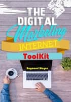 The Digital Marketing Internet Toolkit eBook by Raymond Wayne