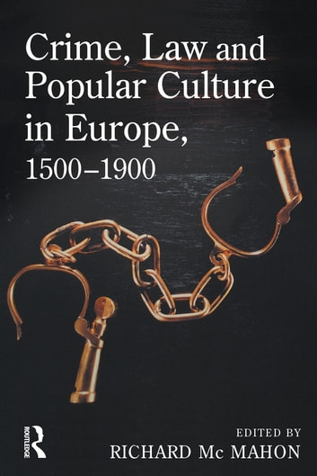 Crime, Law and Popular Culture in Europe, 1500-1900 ebook by