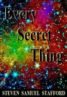 Every Secret Thing ebook by Steven Samuel Stafford