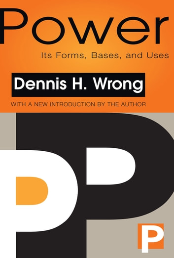 Power - Its Forms, Bases and Uses ebook by Dennis Wrong