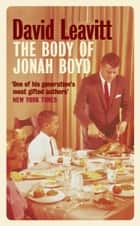 The Body Of Jonah Boyd ebook by David Leavitt