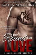 This Round for Love ebook by Malia Mallory