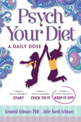Psych Your Diet: A Daily Dose Volume 3. Psych Yourself to Keep It Off ebook by Kenneth Schwarz PhD and Julie North Schwarz