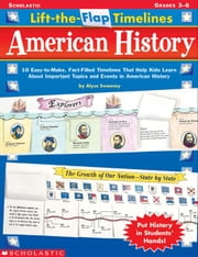 Lift-the-Flap Timelines: American History: 10 Easy-to-Make, Fact-Filled Timelines That Help Kids Learn About Important Topics and Events in American H ebook by Sweeney, Alyse