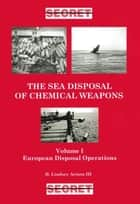 The Sea Disposal of Chemical Weapons ebook by H. Lindsey Arison III