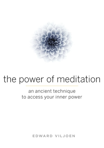 The Power of Meditation - An Ancient Technique to Access Your Inner Power ebook by Edward Viljoen
