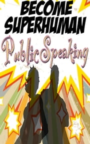 Public Speaking - Overcome Anxiety and Increase your Communication Skills with Become Superhuman ebook by Rebecca Mase