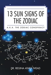 13 Sun Signs of the Zodiac - a.k.a. the Zodiac Conspiracy ebook by Dr. Regina Atara Wead
