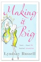 Making It Big - A deliciously funny satire ebook by Lyndsay Russell