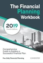 The Financial Planning Workbook - A Comprehensive Guide to Building a Successful Financial Plan (2019 Edition) 電子書籍 by Coventry House Publishing