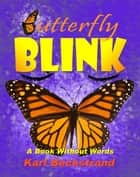 Butterfly Blink: A Book Without Words ebook by Karl Beckstrand