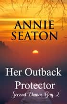 Her Outback Protector ebook by Annie Seaton