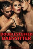 Double Stuffed Babysitter (m/f/m threesome double penetration menage sex erotica) ebook by Rose Black