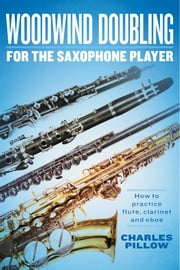 Woodwind Doubling for the Saxophonist ebook by Charles Pillow